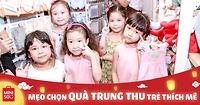 (Ngoisao.net) Mẹo chọn quà Trung thu khiến trẻ nào cũng thích mê